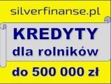 Kredyty dla ROLNIKÓW! 500 000 zł!
